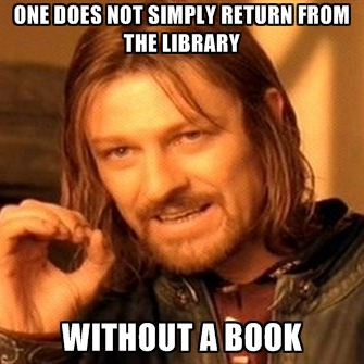 one-does-not-simply-return-from-the-library-without-a-book